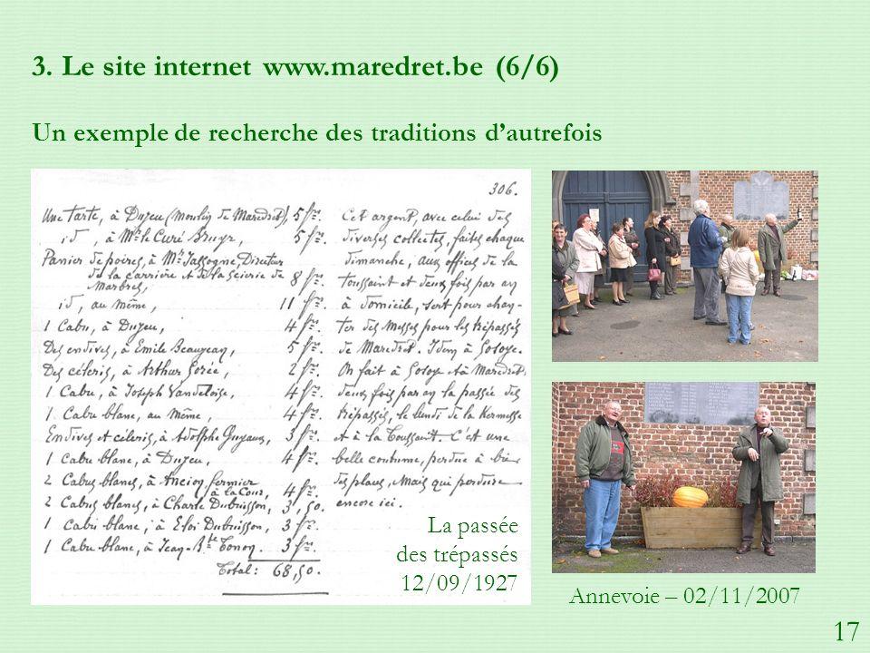 3. Le site internet www.maredret.be (6/6) Un exemple de recherche des traditions dautrefois La passée des trépassés 12/09/1927 Annevoie – 02/11/2007 1
