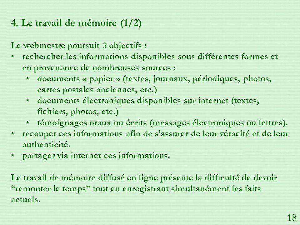 4. Le travail de mémoire (1/2) Le webmestre poursuit 3 objectifs : rechercher les informations disponibles sous différentes formes et en provenance de