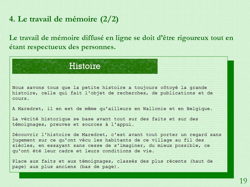 4. Le travail de mémoire (2/2) Le travail de mémoire diffusé en ligne se doit dêtre rigoureux tout en étant respectueux des personnes. 19