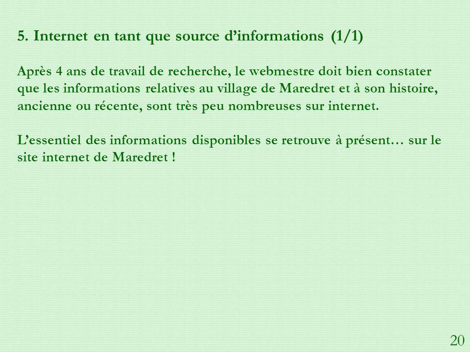 5. Internet en tant que source dinformations (1/1) Après 4 ans de travail de recherche, le webmestre doit bien constater que les informations relative