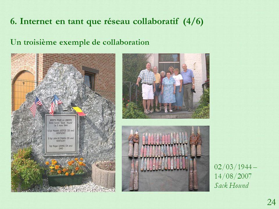 6. Internet en tant que réseau collaboratif (4/6) Un troisième exemple de collaboration 02/03/1944 – 14/08/2007 Sack Hound 24