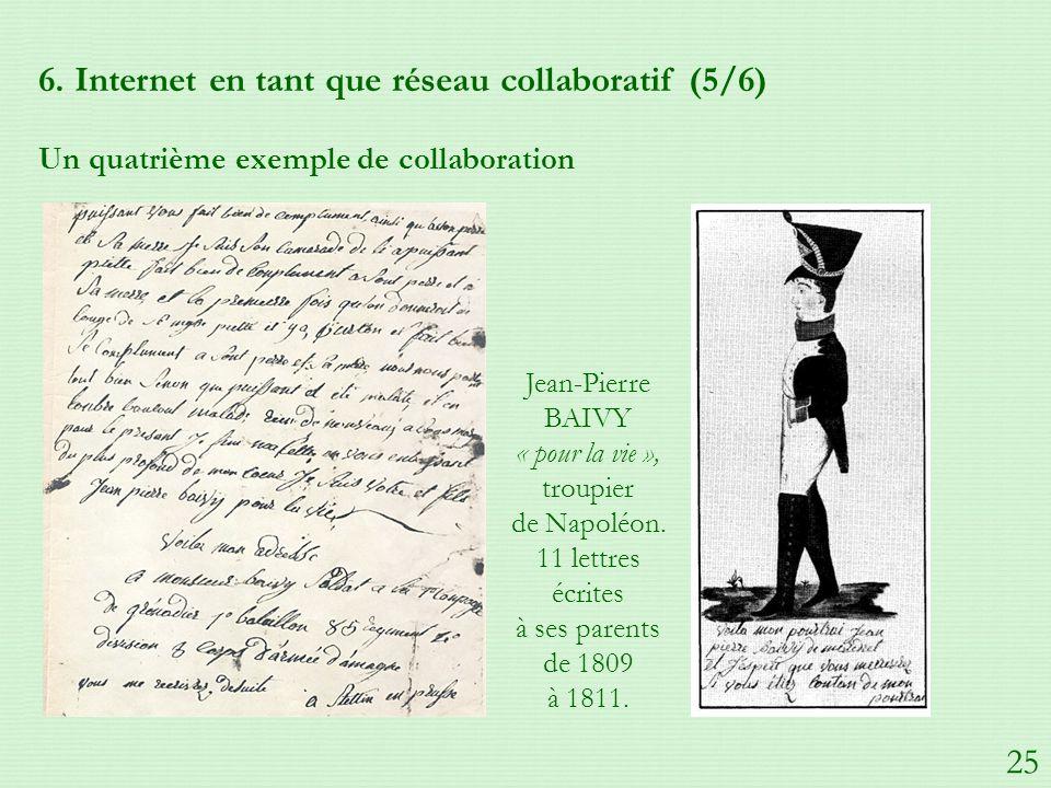 6. Internet en tant que réseau collaboratif (5/6) Un quatrième exemple de collaboration Jean-Pierre BAIVY « pour la vie », troupier de Napoléon. 11 le