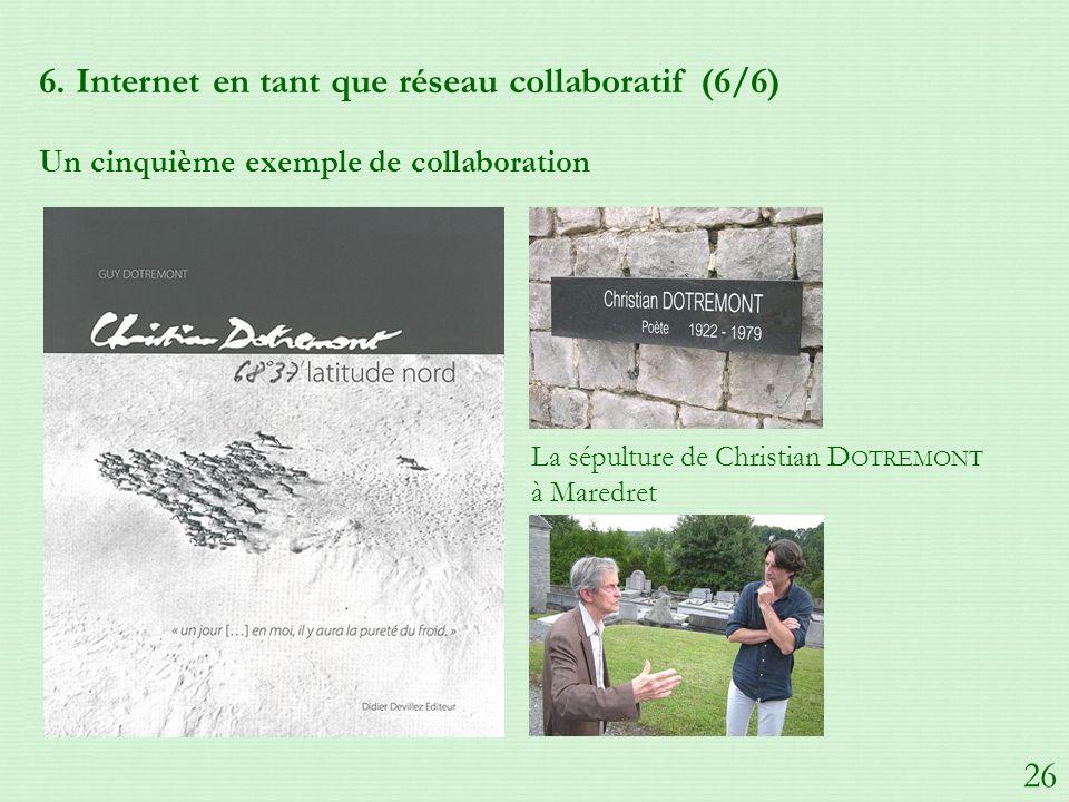6. Internet en tant que réseau collaboratif (6/6) Un cinquième exemple de collaboration La sépulture de Christian D OTREMONT à Maredret 26