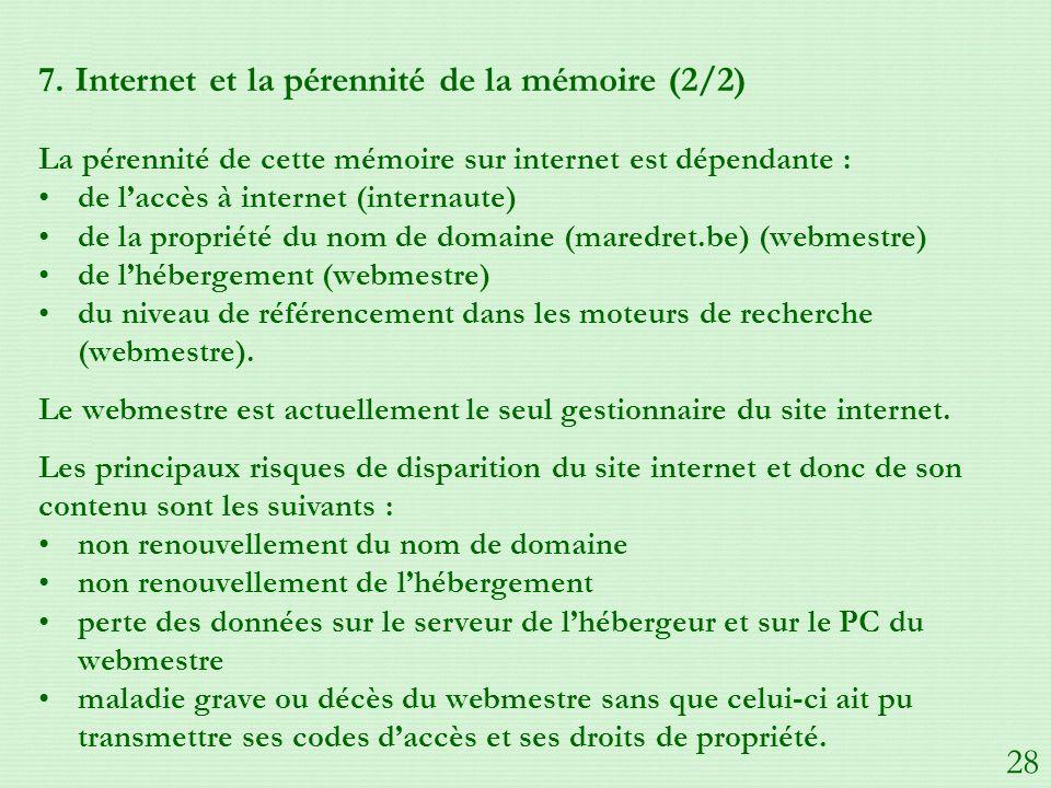 7. Internet et la pérennité de la mémoire (2/2) La pérennité de cette mémoire sur internet est dépendante : de laccès à internet (internaute) de la pr