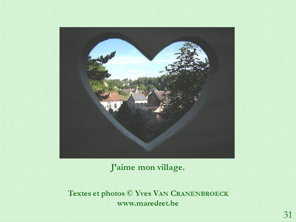 Jaime mon village. Textes et photos © Yves V AN C RANENBROECK www.maredret.be 31