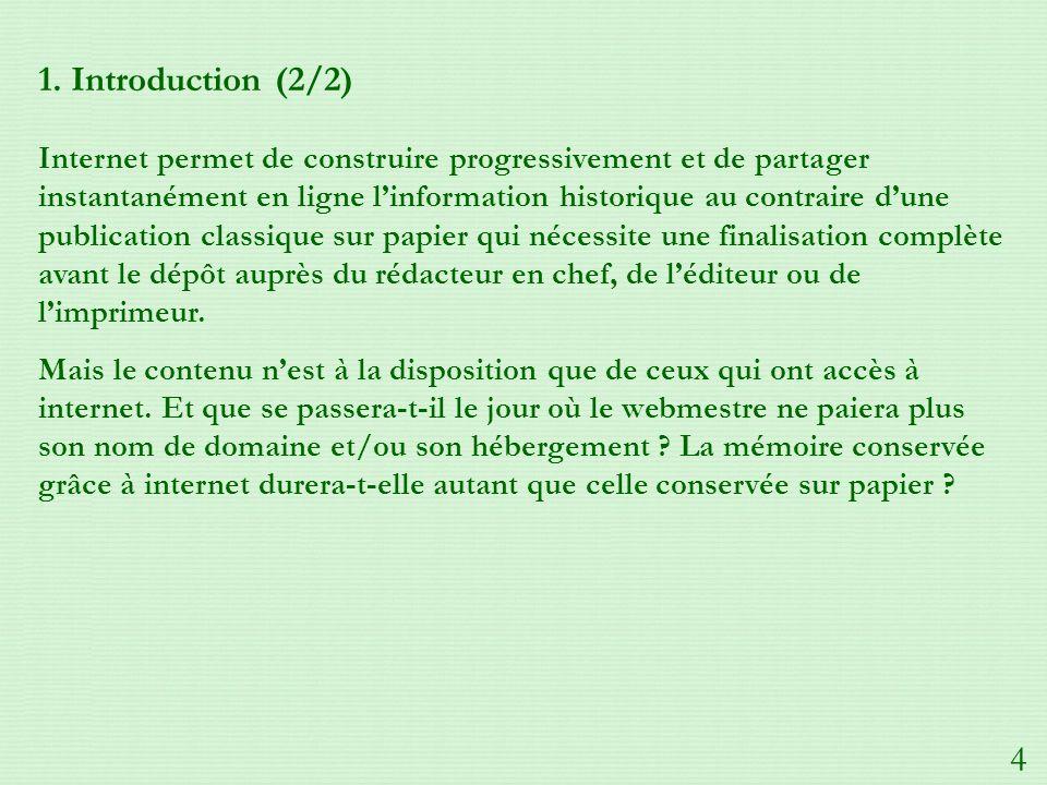 1. Introduction (2/2) Internet permet de construire progressivement et de partager instantanément en ligne linformation historique au contraire dune p