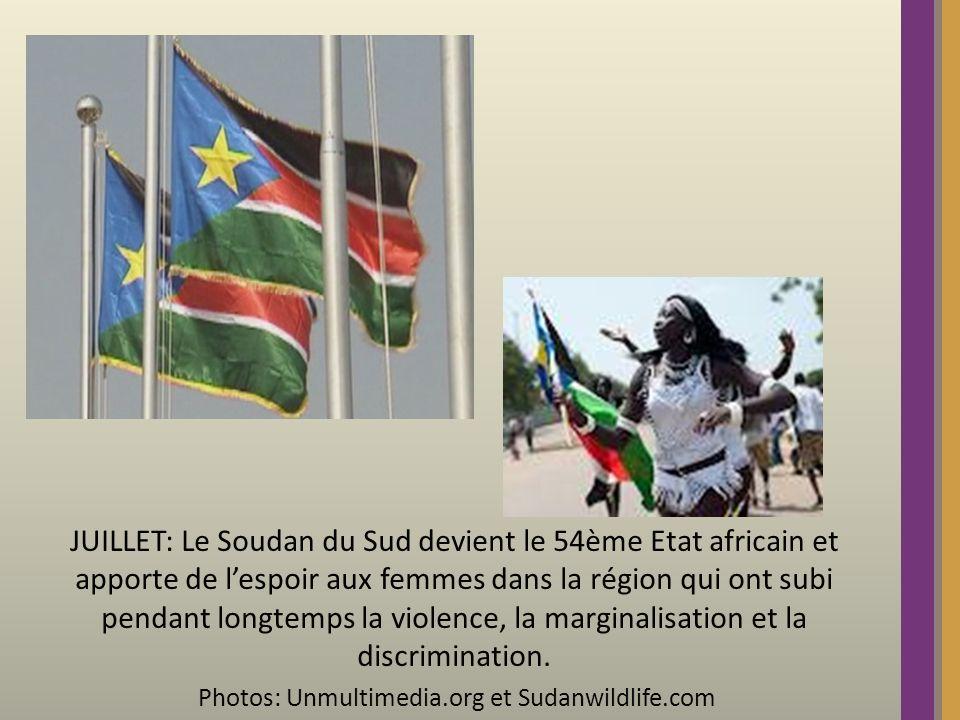 JUILLET: Le Soudan du Sud devient le 54ème Etat africain et apporte de lespoir aux femmes dans la région qui ont subi pendant longtemps la violence, la marginalisation et la discrimination.