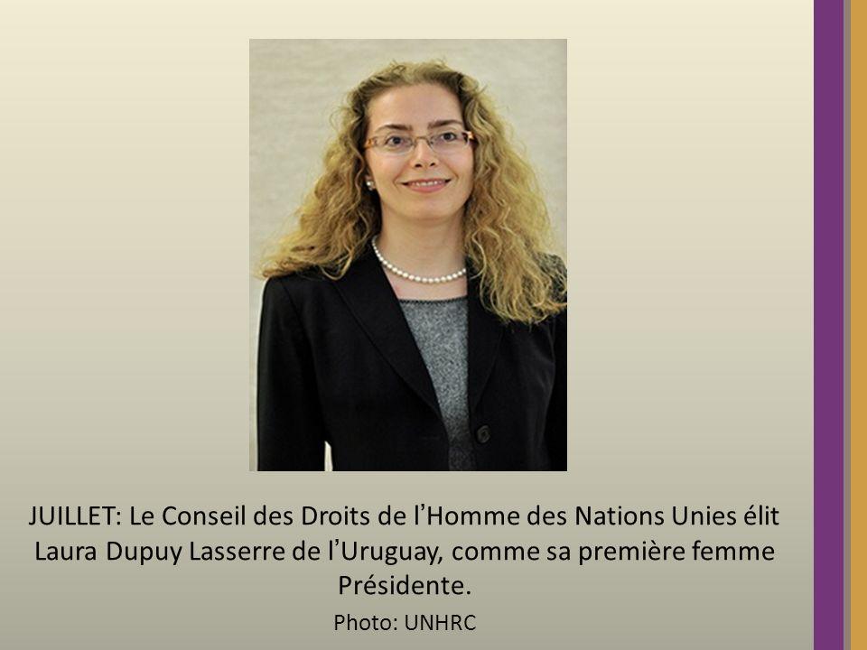 JUILLET: Le Conseil des Droits de lHomme des Nations Unies élit Laura Dupuy Lasserre de lUruguay, comme sa première femme Présidente.