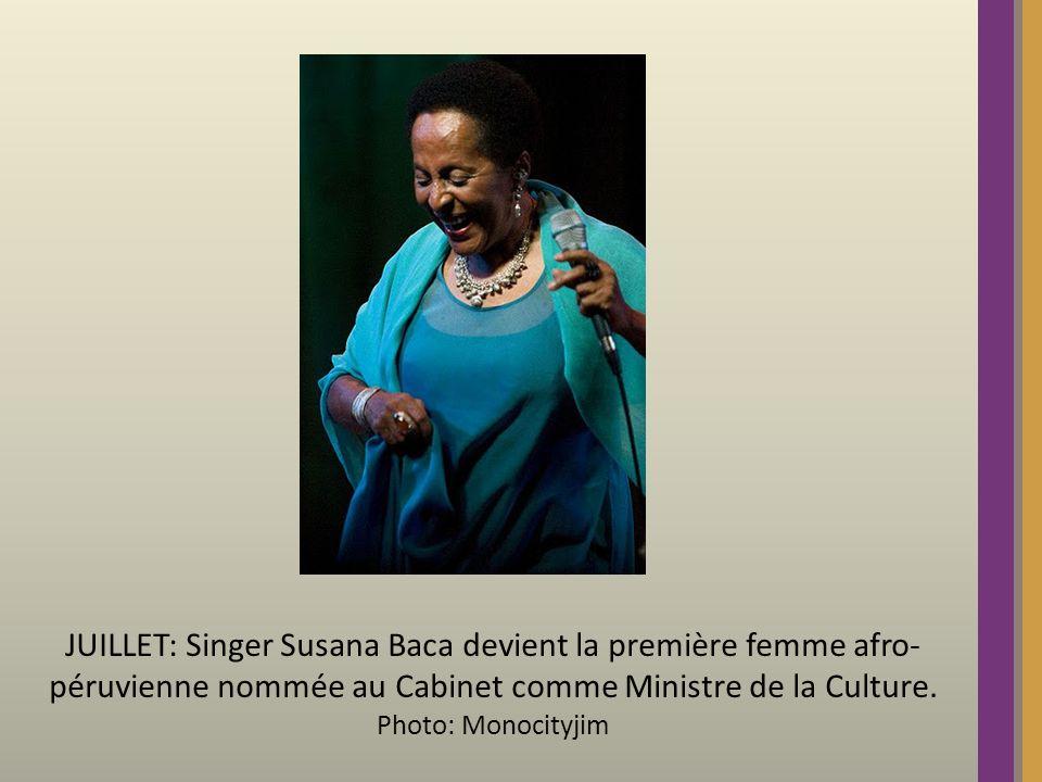 JUILLET: Singer Susana Baca devient la première femme afro- péruvienne nommée au Cabinet comme Ministre de la Culture.
