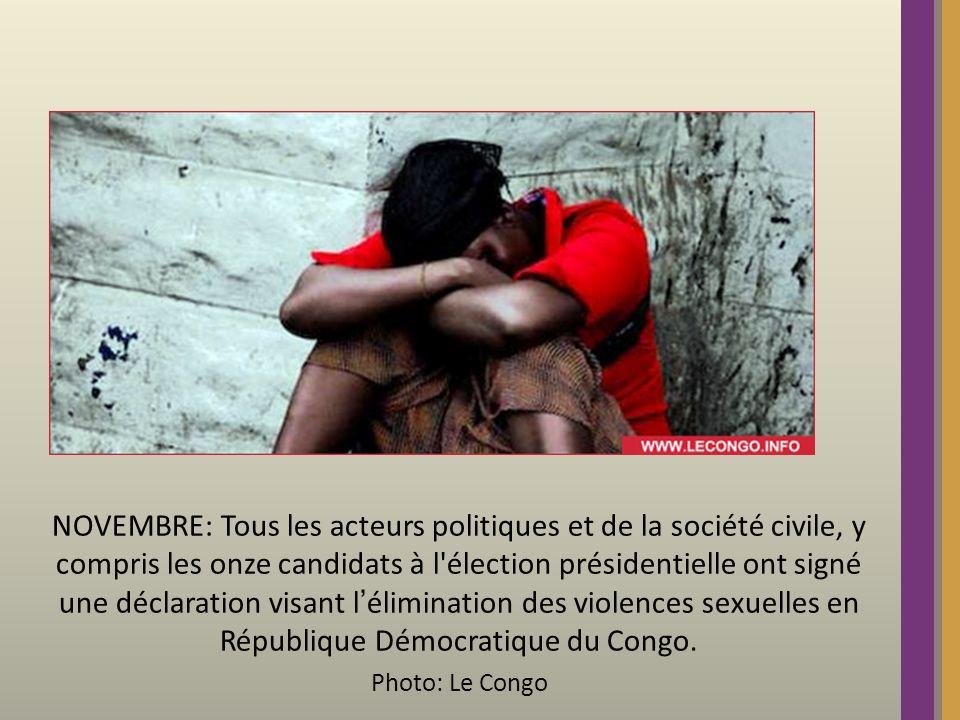 NOVEMBRE: Tous les acteurs politiques et de la société civile, y compris les onze candidats à l élection présidentielle ont signé une déclaration visant lélimination des violences sexuelles en République Démocratique du Congo.