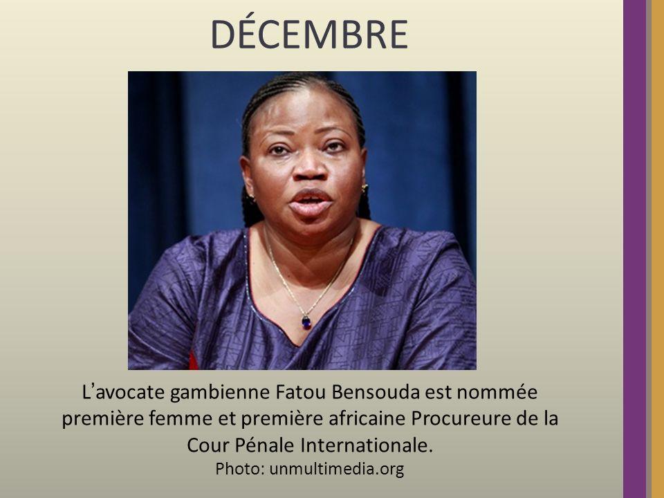 DÉCEMBRE Lavocate gambienne Fatou Bensouda est nommée première femme et première africaine Procureure de la Cour Pénale Internationale.