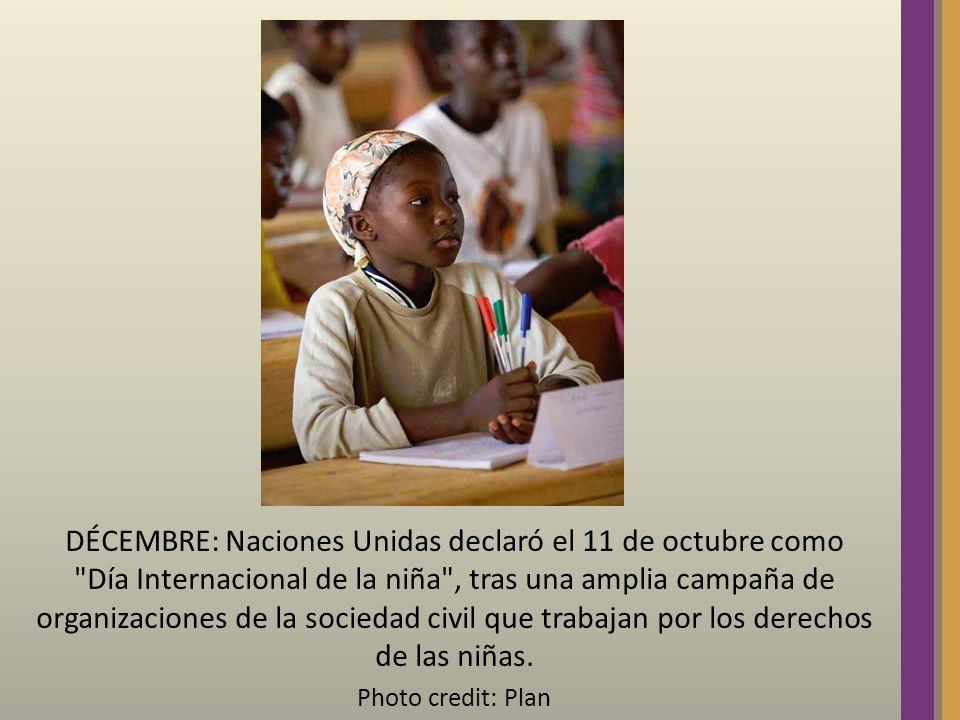 DÉCEMBRE: Naciones Unidas declaró el 11 de octubre como Día Internacional de la niña , tras una amplia campaña de organizaciones de la sociedad civil que trabajan por los derechos de las niñas.