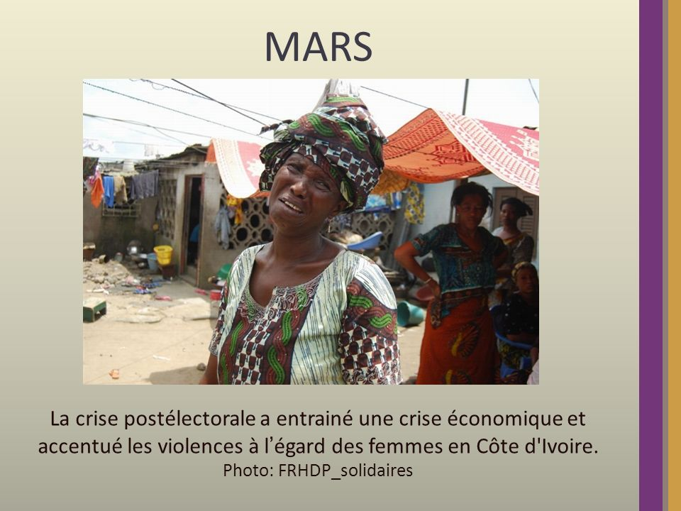 MARS La crise postélectorale a entrainé une crise économique et accentué les violences à légard des femmes en Côte d Ivoire.
