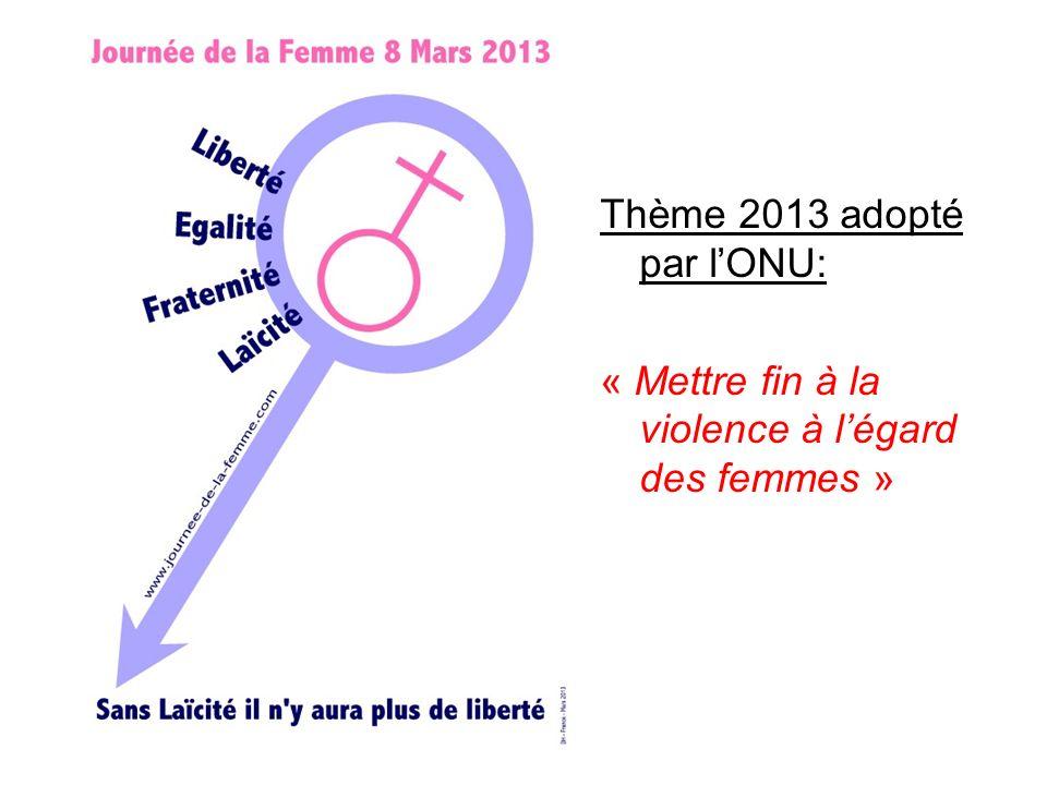 Thème 2013 adopté par lONU: « Mettre fin à la violence à légard des femmes »