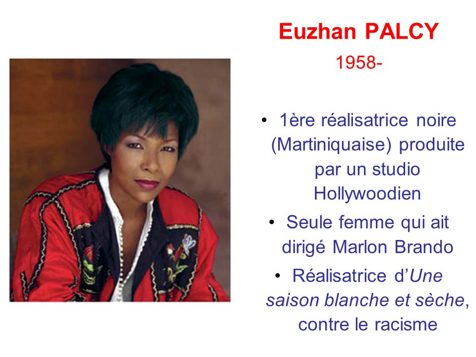 Euzhan PALCY 1958- 1ère réalisatrice noire (Martiniquaise) produite par un studio Hollywoodien Seule femme qui ait dirigé Marlon Brando Réalisatrice d