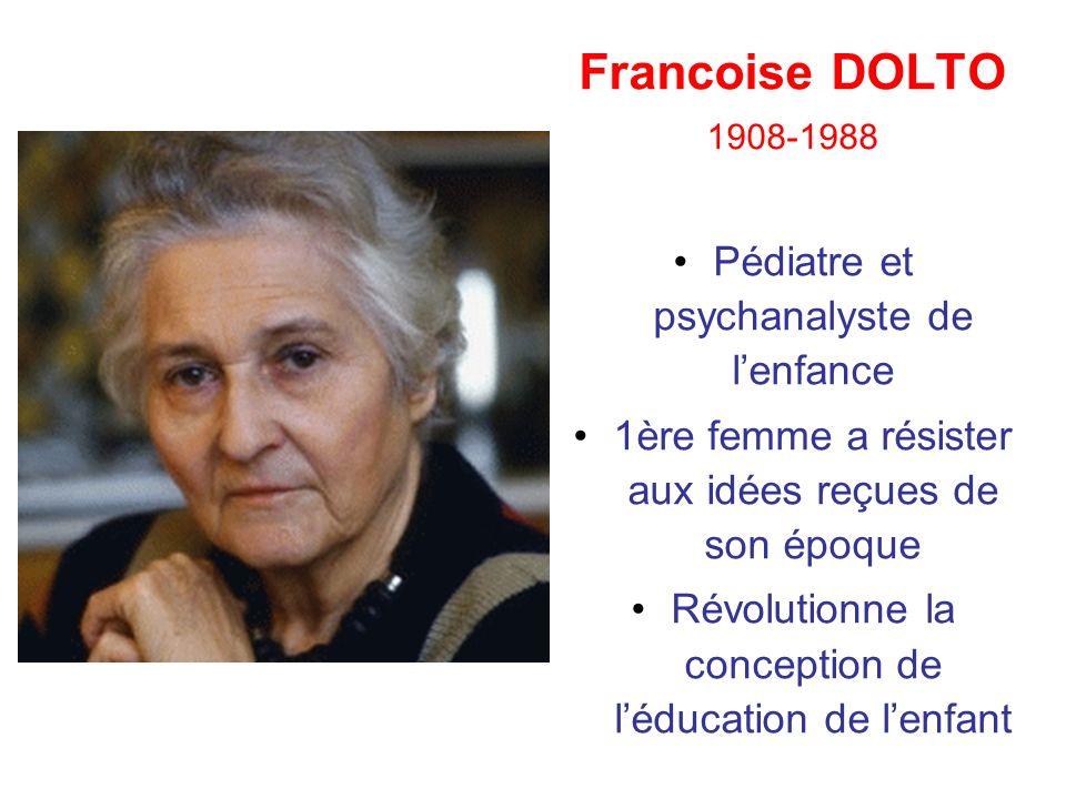 Francoise DOLTO 1908-1988 Pédiatre et psychanalyste de lenfance 1ère femme a résister aux idées reçues de son époque Révolutionne la conception de léd