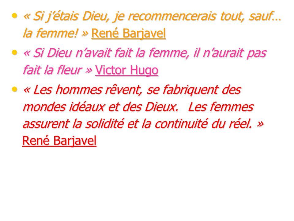 « Si jétais Dieu, je recommencerais tout, sauf… la femme! » René Barjavel « Si jétais Dieu, je recommencerais tout, sauf… la femme! » René Barjavel «