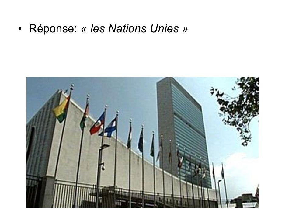 Réponse: « les Nations Unies »