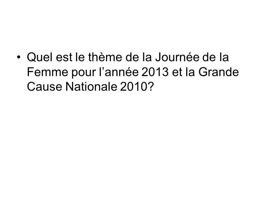 Quel est le thème de la Journée de la Femme pour lannée 2013 et la Grande Cause Nationale 2010?