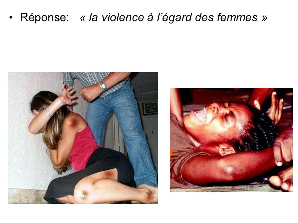 Réponse: « la violence à légard des femmes »