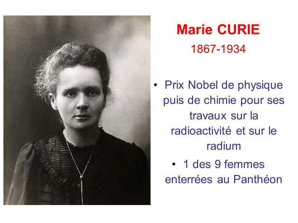 Marie CURIE 1867-1934 Prix Nobel de physique puis de chimie pour ses travaux sur la radioactivité et sur le radium 1 des 9 femmes enterrées au Panthéo