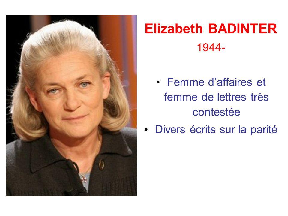 Elizabeth BADINTER 1944- Femme daffaires et femme de lettres très contestée Divers écrits sur la parité