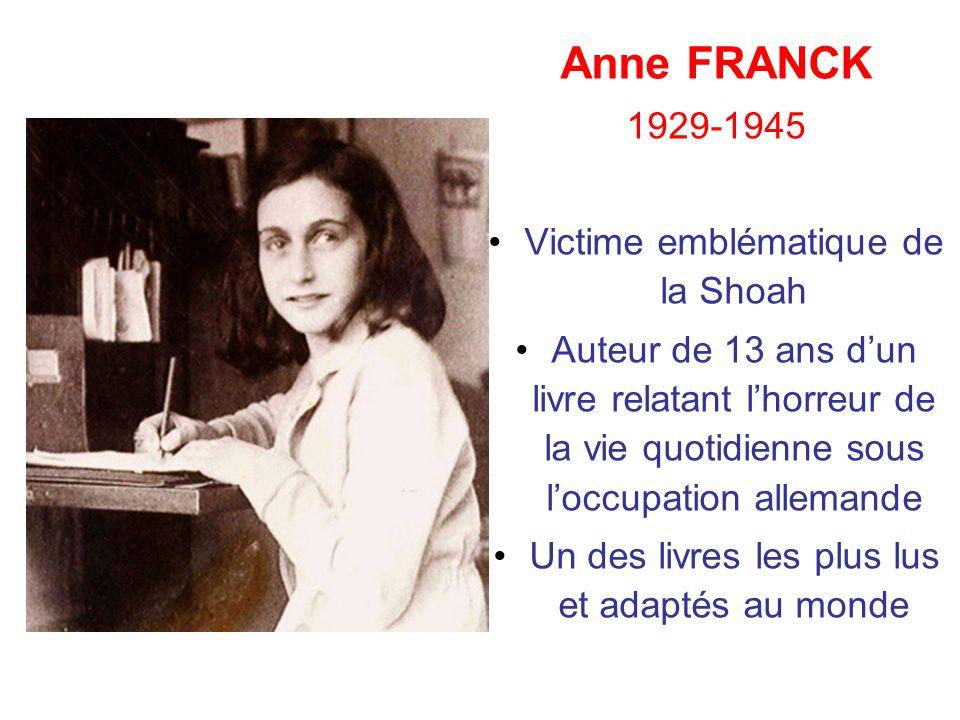 Anne FRANCK 1929-1945 Victime emblématique de la Shoah Auteur de 13 ans dun livre relatant lhorreur de la vie quotidienne sous loccupation allemande U