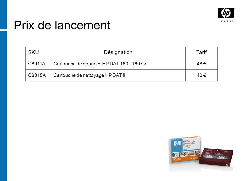 SKUDésignationTarif C8011ACartouche de données HP DAT 160 - 160 Go48 C8015ACartouche de nettoyage HP DAT II40 Prix de lancement