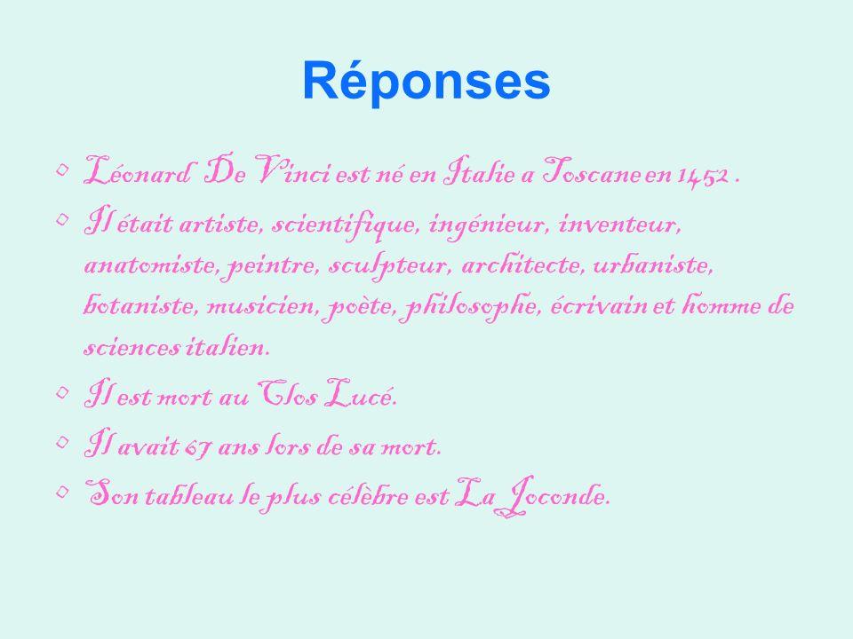 Réponses Léonard De Vinci est né en Italie a Toscane en 1452.