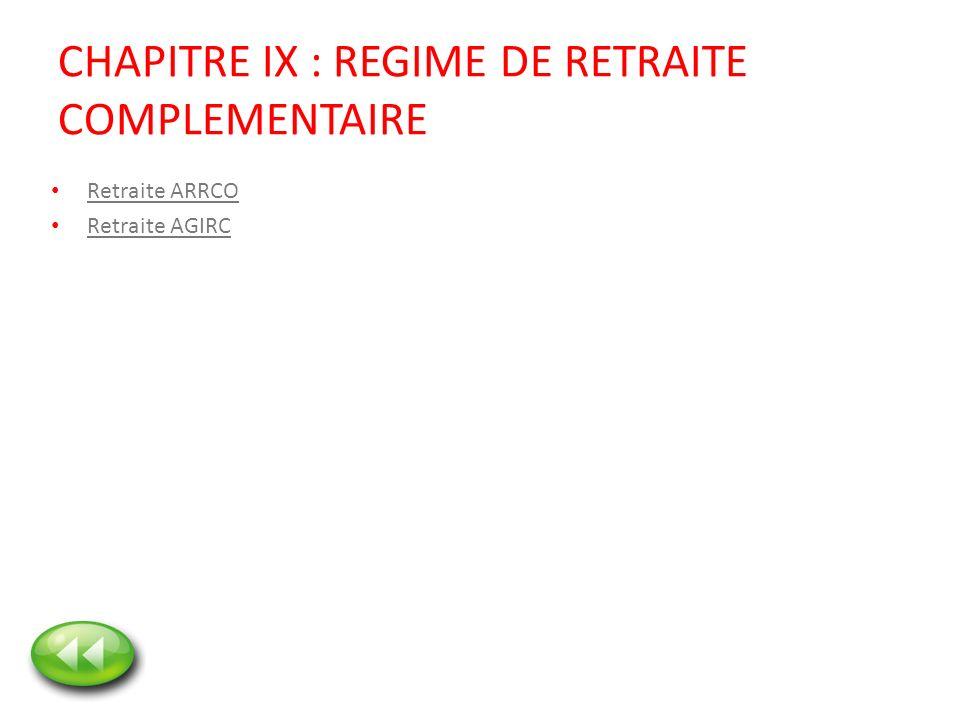 CHAPITRE IX : REGIME DE RETRAITE COMPLEMENTAIRE Retraite ARRCO Retraite AGIRC
