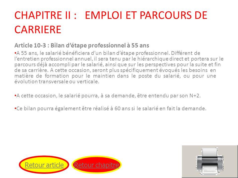 CHAPITRE II : EMPLOI ET PARCOURS DE CARRIERE Article 10-3 : Bilan détape professionnel à 55 ans A 55 ans, le salarié bénéficiera dun bilan détape prof