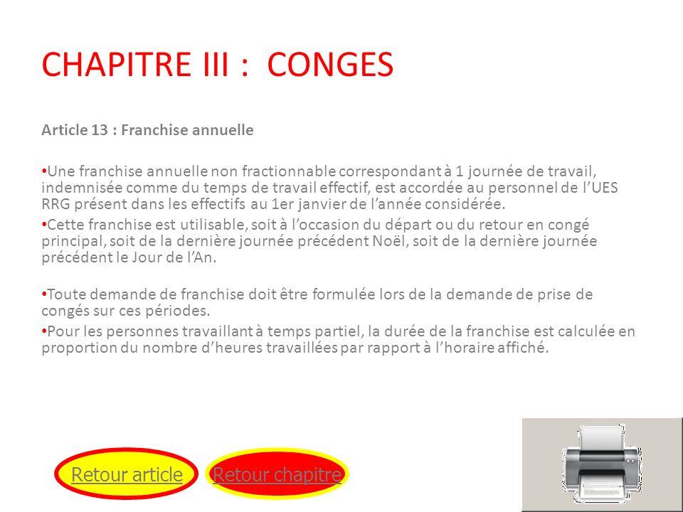 CHAPITRE III : CONGES Article 13 : Franchise annuelle Une franchise annuelle non fractionnable correspondant à 1 journée de travail, indemnisée comme
