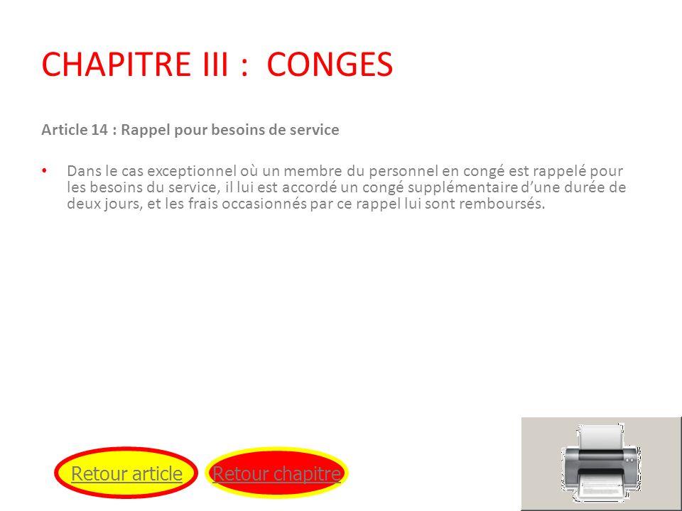 CHAPITRE III : CONGES Article 14 : Rappel pour besoins de service Dans le cas exceptionnel où un membre du personnel en congé est rappelé pour les bes