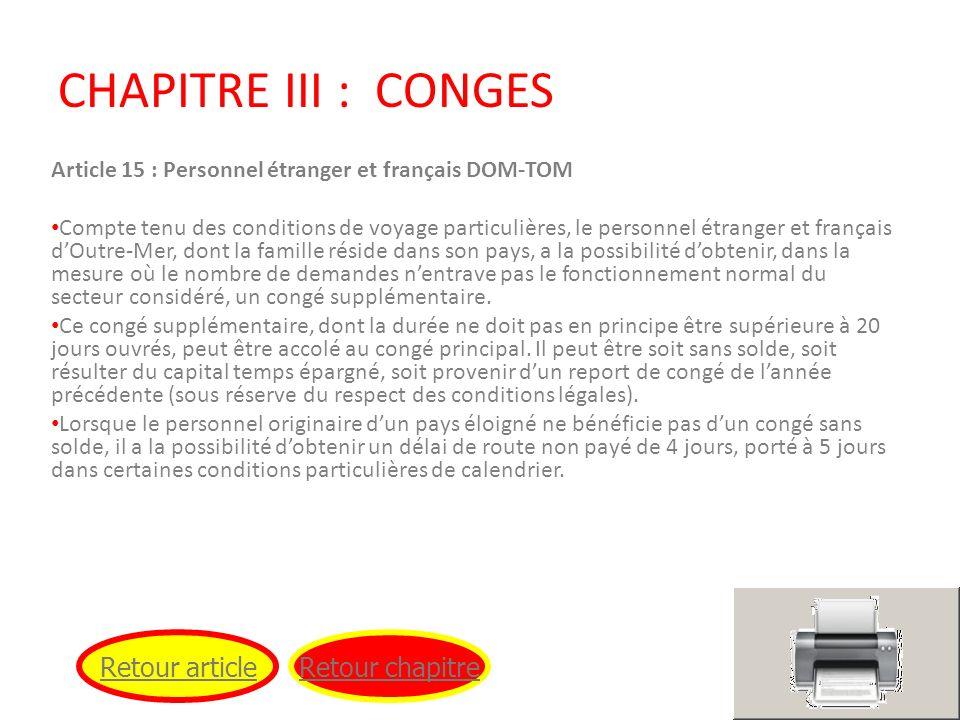 CHAPITRE III : CONGES Article 15 : Personnel étranger et français DOM-TOM Compte tenu des conditions de voyage particulières, le personnel étranger et