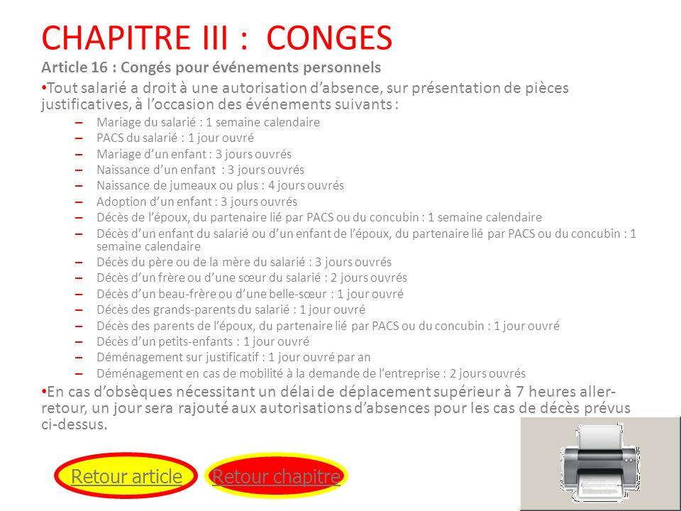 CHAPITRE III : CONGES Article 16 : Congés pour événements personnels Tout salarié a droit à une autorisation dabsence, sur présentation de pièces just