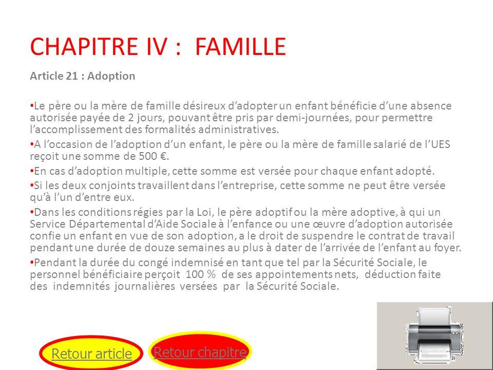 CHAPITRE IV : FAMILLE Article 21 : Adoption Le père ou la mère de famille désireux dadopter un enfant bénéficie dune absence autorisée payée de 2 jour