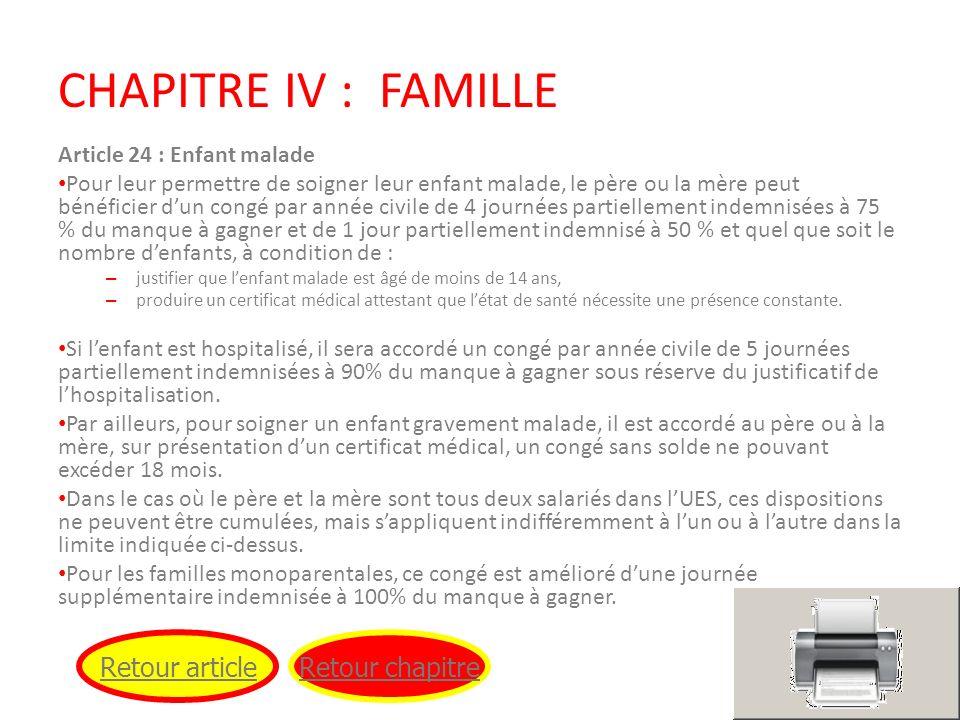 CHAPITRE IV : FAMILLE Article 24 : Enfant malade Pour leur permettre de soigner leur enfant malade, le père ou la mère peut bénéficier dun congé par a