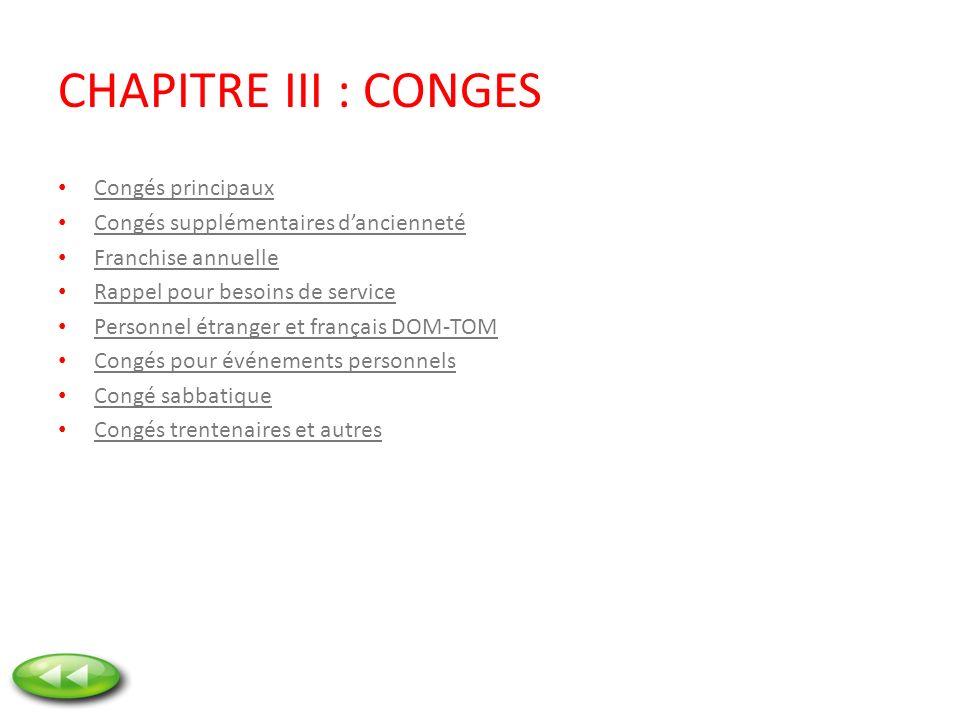 CHAPITRE III : CONGES Congés principaux Congés supplémentaires dancienneté Franchise annuelle Rappel pour besoins de service Personnel étranger et fra