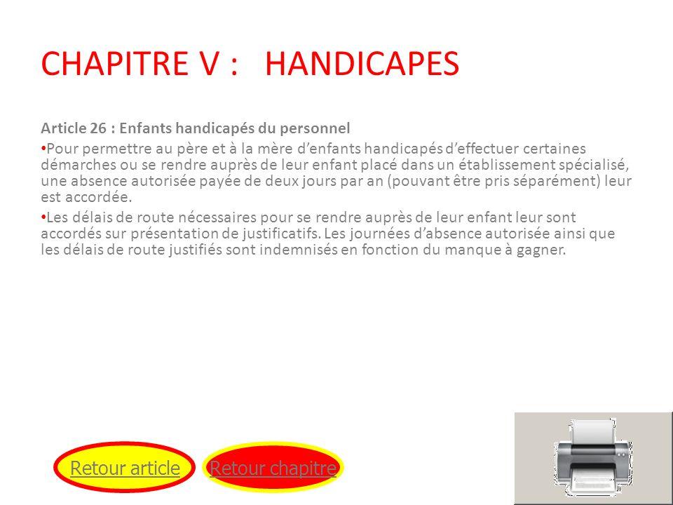 CHAPITRE V : HANDICAPES Article 26 : Enfants handicapés du personnel Pour permettre au père et à la mère denfants handicapés deffectuer certaines déma