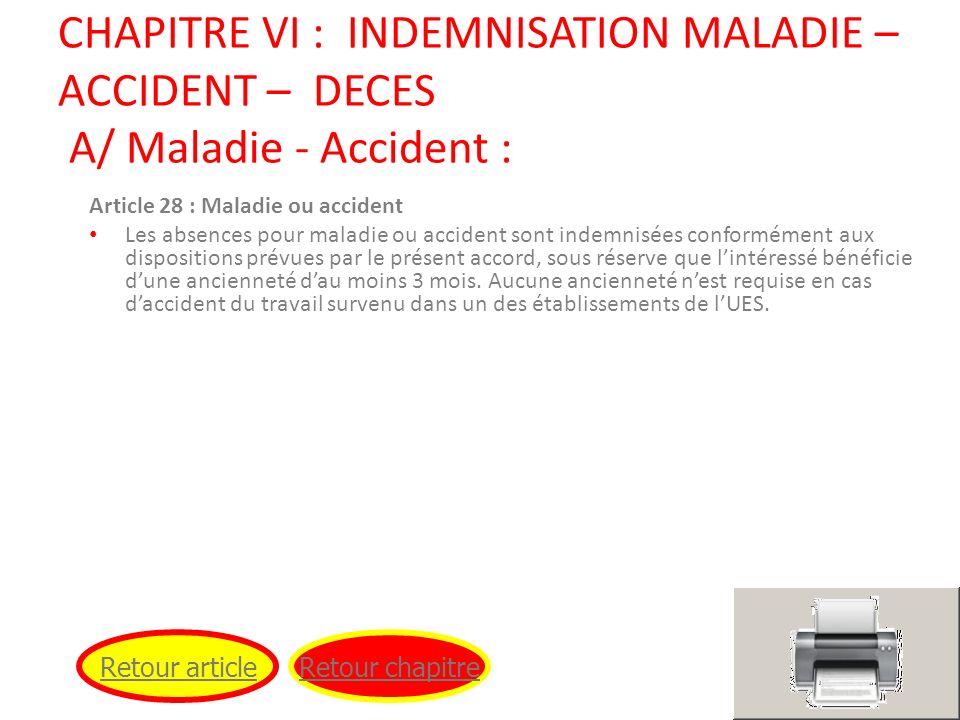 Article 28 : Maladie ou accident Les absences pour maladie ou accident sont indemnisées conformément aux dispositions prévues par le présent accord, s