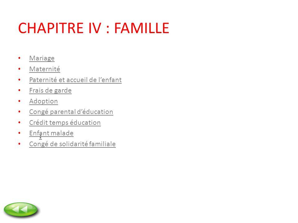 CHAPITRE IV : FAMILLE Mariage Maternité Paternité et accueil de lenfant Frais de garde Adoption Congé parental déducation Crédit temps éducation Enfan