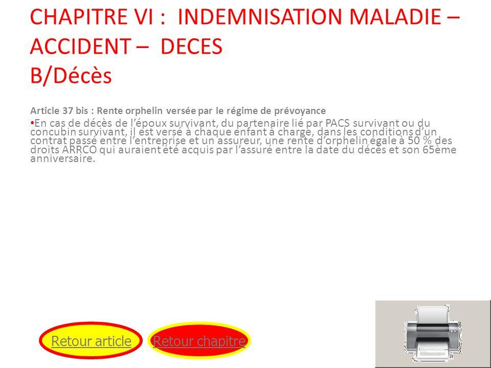 CHAPITRE VI : INDEMNISATION MALADIE – ACCIDENT – DECES B/Décès Article 37 bis : Rente orphelin versée par le régime de prévoyance En cas de décès de l