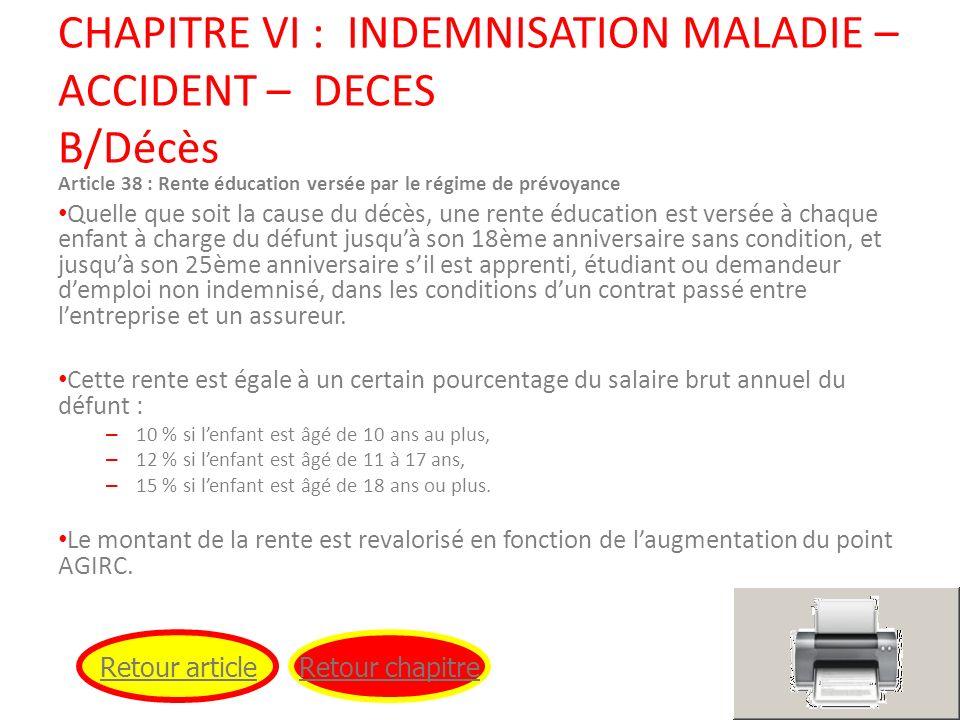 CHAPITRE VI : INDEMNISATION MALADIE – ACCIDENT – DECES B/Décès Article 38 : Rente éducation versée par le régime de prévoyance Quelle que soit la caus