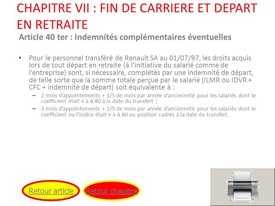 CHAPITRE VII : FIN DE CARRIERE ET DEPART EN RETRAITE Article 40 ter : Indemnités complémentaires éventuelles Pour le personnel transféré de Renault SA