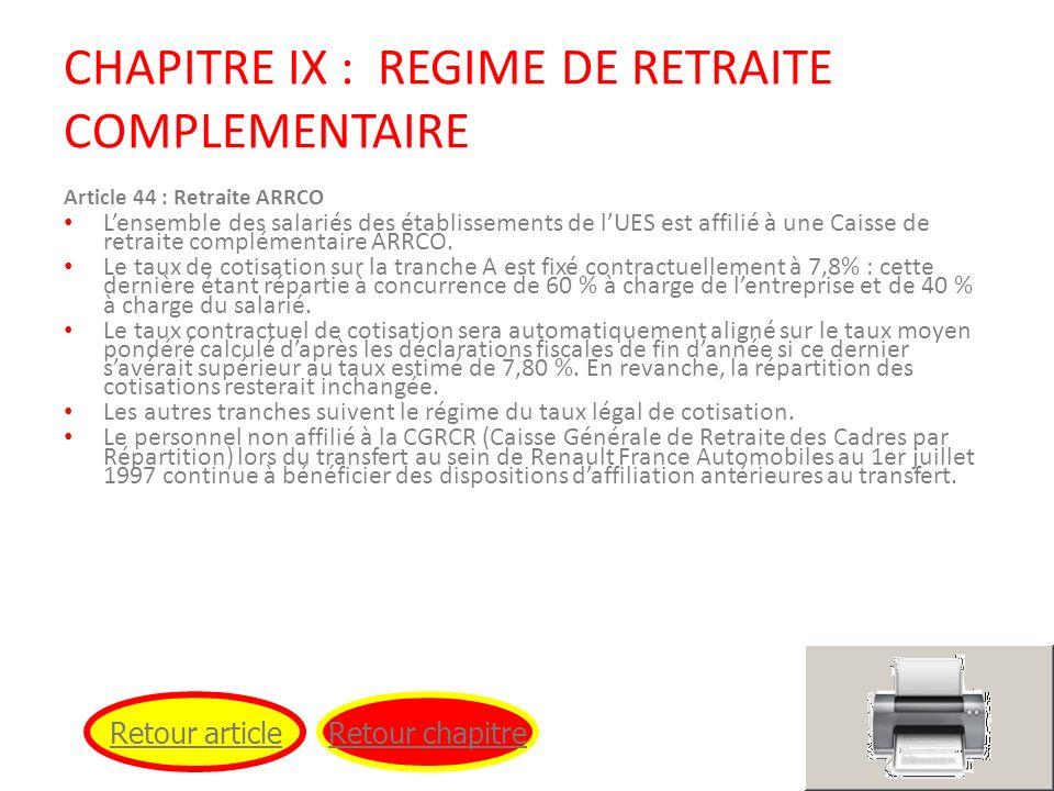 CHAPITRE IX : REGIME DE RETRAITE COMPLEMENTAIRE Article 44 : Retraite ARRCO Lensemble des salariés des établissements de lUES est affilié à une Caisse