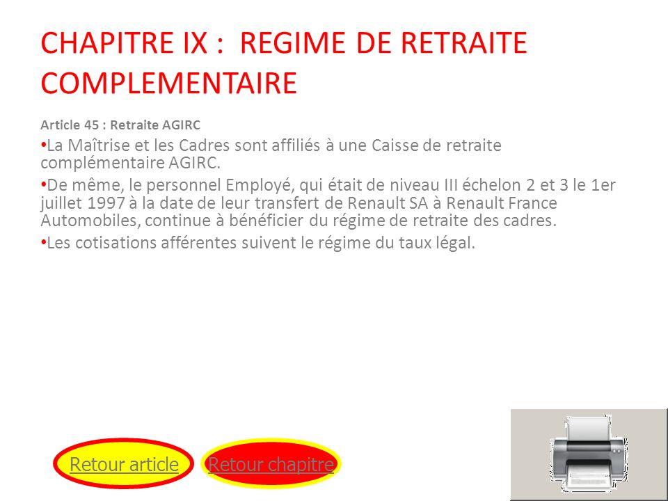 CHAPITRE IX : REGIME DE RETRAITE COMPLEMENTAIRE Article 45 : Retraite AGIRC La Maîtrise et les Cadres sont affiliés à une Caisse de retraite complémen