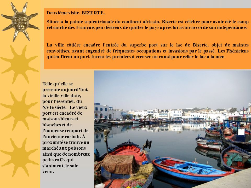 Deuxième visite. BIZERTE. Située à la pointe septentrionale du continent africain, Bizerte est célèbre pour avoir été le camp retranché des Français p