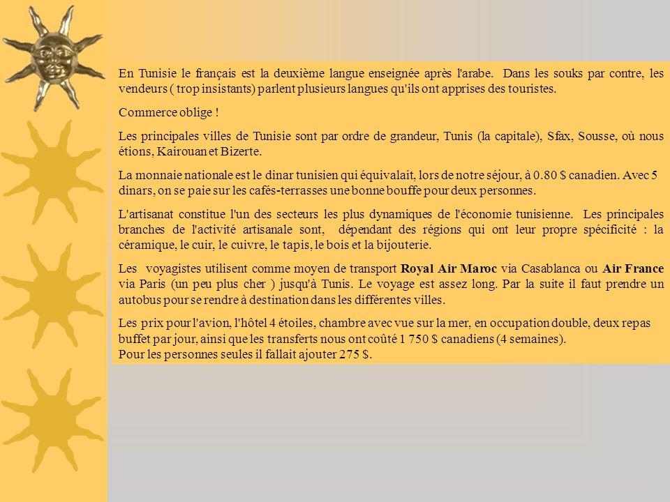 En Tunisie le français est la deuxième langue enseignée après l'arabe. Dans les souks par contre, les vendeurs ( trop insistants) parlent plusieurs la