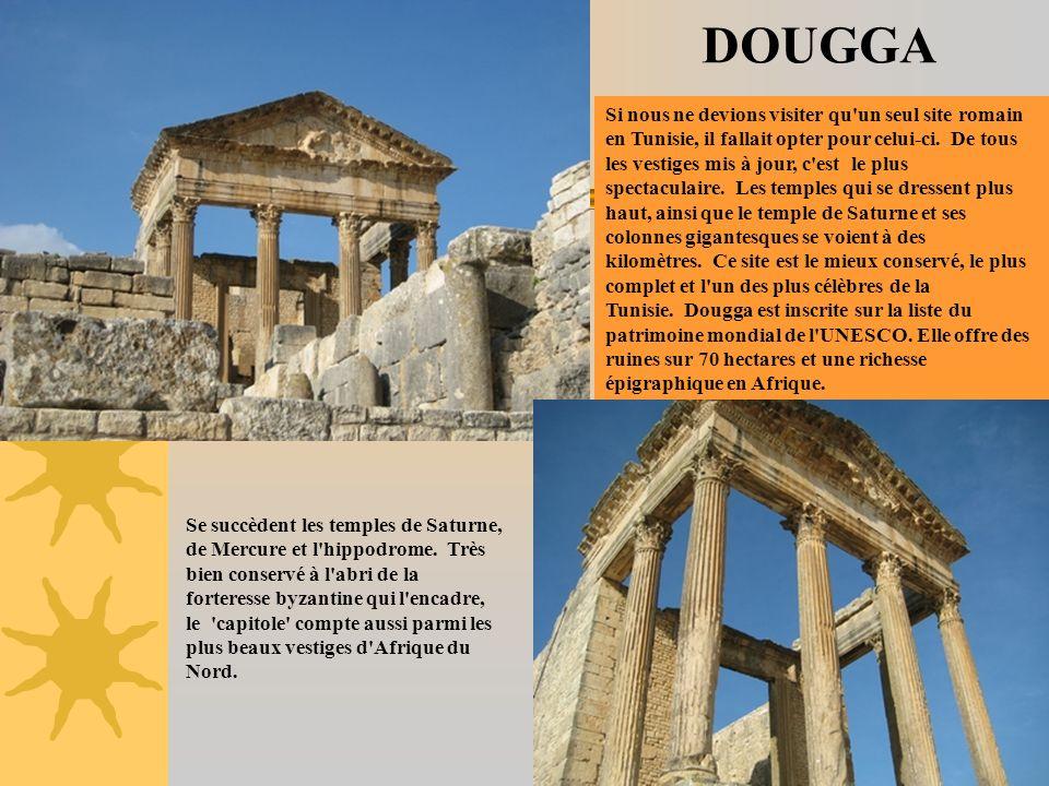DOUGGA Si nous ne devions visiter qu'un seul site romain en Tunisie, il fallait opter pour celui-ci. De tous les vestiges mis à jour, c'est le plus sp