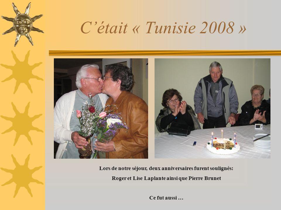 Cétait « Tunisie 2008 » Lors de notre séjour, deux anniversaires furent soulignés: Roger et Lise Laplante ainsi que Pierre Brunet Ce fut aussi …